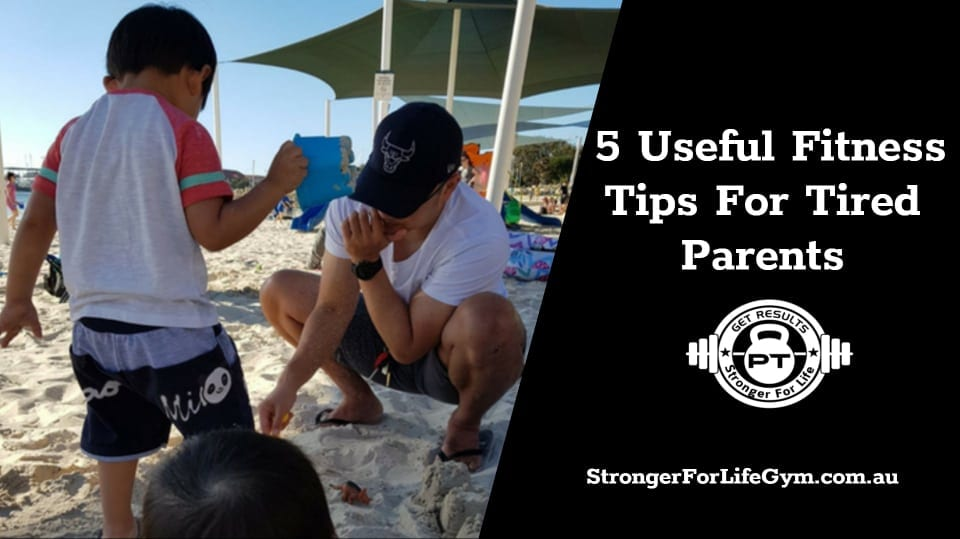 5 Useful Fitness Training Tips Any Tired Parents Can Use